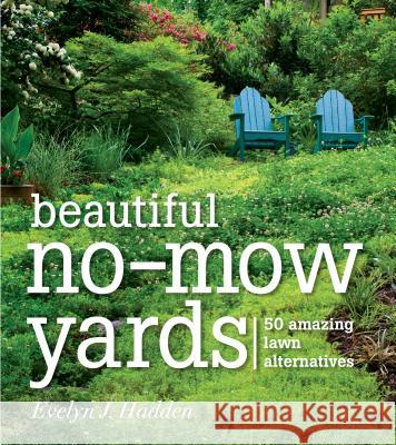 Beautiful No-Mow Yards: 50 Amazing Lawn Alternatives Evelyn J Hadden 9781604692389