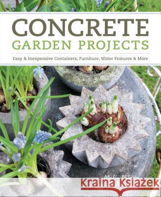 Concrete Garden Projects: Easy & Inexpensive Containers, Furniture, Water Features & More Malin Nilsson 9781604692822