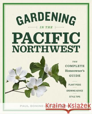 Gardening in the Pacific Northwest: The Complete Homeowner's Guide Paul Bonine 9781604693331