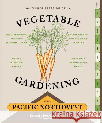The Timber Press Guide to Vegetable Gardening in the Pacific Northwest Lorene Edward 9781604693515
