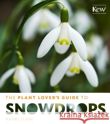 The Plant Lover's Guide to Snowdrops Naomi Slade 9781604694352