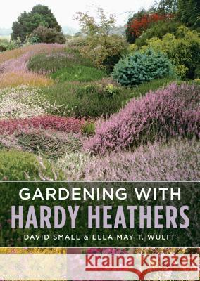 Gardening with Hardy Heathers Ella May T. Wulff David Small 9781604694703