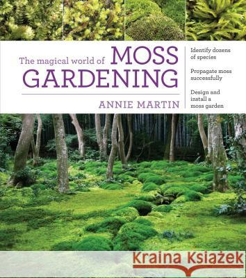 The Magical World of Moss Gardening Annie Martin 9781604695601