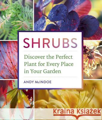 Shrubs: Discover the Perfect Plant for Every Place in Your Garden Andy McIndoe 9781604697674