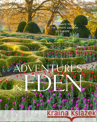 Adventures in Eden: An Intimate Tour of the Private Gardens of Europe Carolyn Mullet 9781604698466