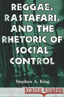 Reggae, Rastafari, and the Rhetoric of Social Control Stephen A. King 9781604730036