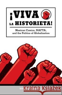 Viva La Historieta!: Mexican Comics, Nafta, and the Politics of Globalization Bruce Campbell 9781604731262