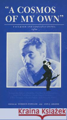 A Cosmos of My Own: Faulkner and Yoknapatawpha, 1980 Doreen Fowler Ann J. Abadie 9781604731767