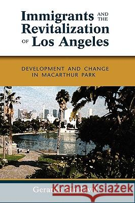Immigrants and the Revitalization of Los Angeles: Development and Change in MacArthur Park Gerardo Sandoval 9781604976427