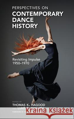 Perspectives on Contemporary Dance History: Revisiting Impulse, 1950-1970 Thomas K. Hagood Luke C. Kahlich 9781604978483