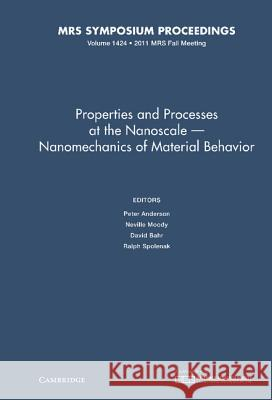 Properties and Processes at the Nanoscale - Nanomechanics of Material Behavior: Volume 1424 Peter Anderson 9781605114019