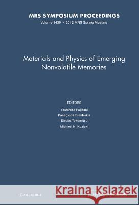 Materials and Physics of Emerging Nonvolatile Memories: Volume 1430 Yoshihisa Fujisaki 9781605114071