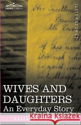 Wives and Daughters: An Everyday Story Elizabeth Gaskell 9781605205571