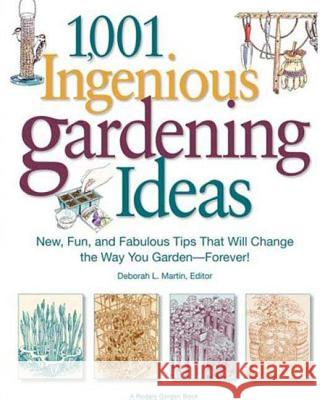 1,001 Ingenious Gardening Ideas: New, Fun and Fabulous That Will Change the Way You Garden - Forever! Deborah L. Martin 9781605298146