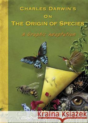 Charles Darwin's On the Origin of Species : A Graphic Adaptation Michael Keller Nicolle Rager Fuller 9781605299488