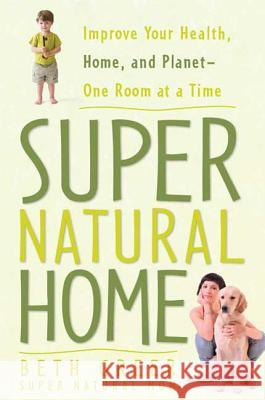 Super Natural Home: Improve Your Health, Home, and Planet--One Room at a Time Beth Greer 9781605299815