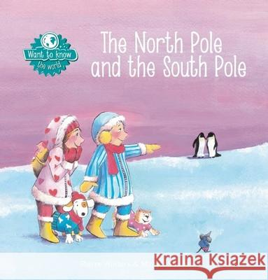 The North Pole and the South Pole Pierre Winters Margot Sendon 9781605372068