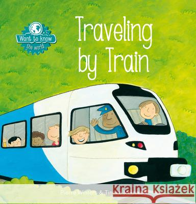 Want to Know. Traveling by Train Pierre Winters Tineke Meirink 9781605373409 Clavis
