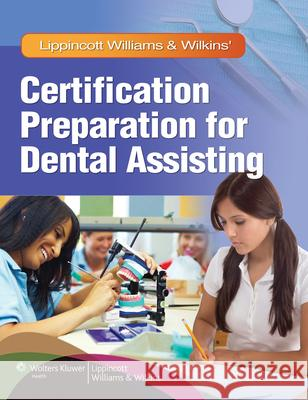 Lippincott Williams & Wilkins' Certification Preparation for Dental Assisting [With CDROM and Access Code] Lippincott Williams & Wilkins 9781605475455