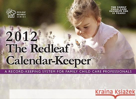 The Redleaf Calendar-Keepertm 2012: A Record-Keeping System for Family Child Care Professionals Redleaf Press Redlea 9781605540740