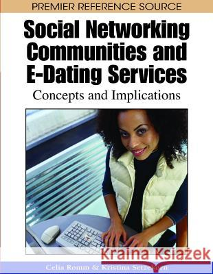 Social Networking Communities and E-Dating Services: Concepts and Implications Celia Romm Kristina Setzekorn 9781605661049