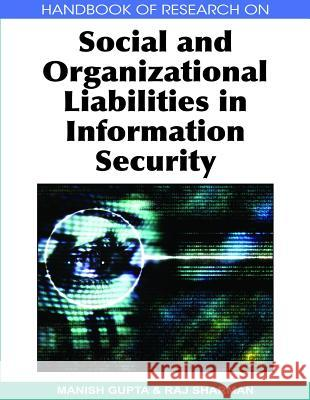 Handbook of Research on Social and Organizational Liabilities in Information Security Manish Gupta 9781605661322