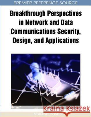 Breakthrough Perspectives in Network and Data Communications Security, Design, and Applications Indranil Bose 9781605661483