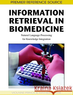Information Retrieval in Biomedicine: Natural Language Processing for Knowledge Integration Violaine Prince Mathieu Roche 9781605662749