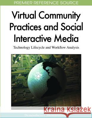 Virtual Community Practices and Social Interactive Media : Technology Lifecycle and Workflow Analysis Demosthenes Akoumianakis 9781605663401