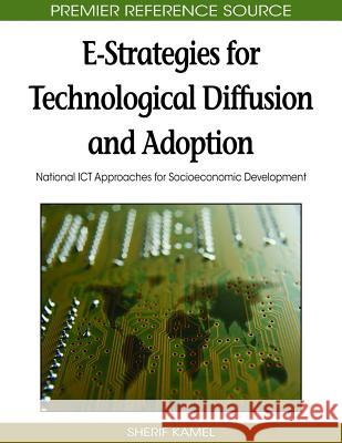 E-Strategies for Technological Diffusion and Adoption: National Ict Approaches for Socioeconomic Development Sherif Kamel 9781605663883 Information Science Publishing