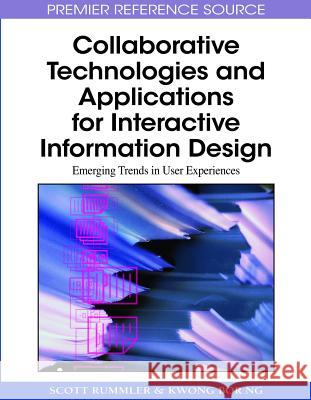 Collaborative Technologies and Applications for Interactive Information Design: Emerging Trends in User Experiences Scott Rummler Kwong Bor Ng 9781605667270