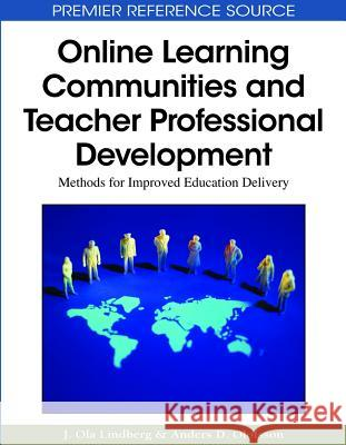 Online Learning Communities and Teacher Professional Development: Methods for Improved Education Delivery J. Ola Lindberg Anders D. Olofsson 9781605667805