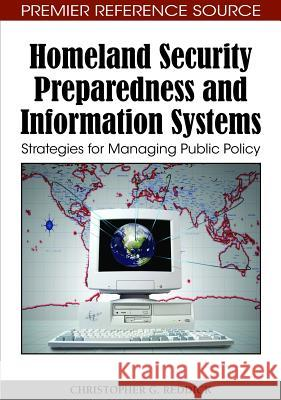 Homeland Security Preparedness and Information Systems : Strategies for Managing Public Policy Christopher G. Reddick 9781605668345
