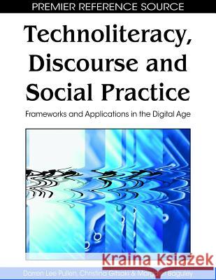 Technoliteracy, Discourse and Social Practice: Frameworks and Applications in the Digital Age Darren L. Pullen Christina Gitsaki Margaret Baguley 9781605668420