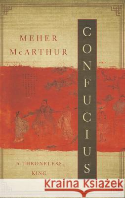 Confucius: A Throneless King Meher McArthur 9781605983479