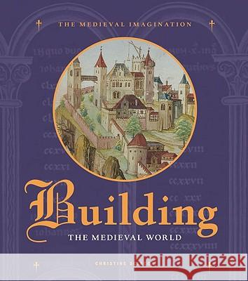 Building the Medieval World Christine Sciacca 9781606060063