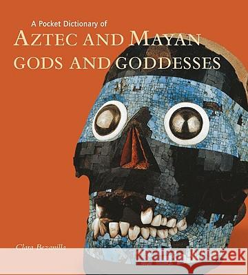 A Pocket Dictionary of Aztec and Mayan Gods and Goddesses Clara Bezanilla 9781606060087