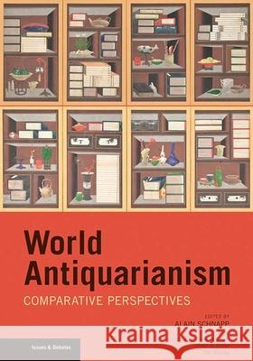 World Antiquarianism: Comparitive Perspectives Alain Schnapp Lothar Vo Peter N. Miller 9781606061480 Getty Research Institute