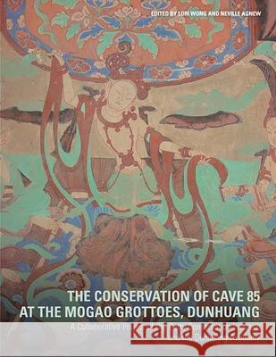 The Conservation of Cave 85 at the Mogao Grottoes, Dunhuang: A Collaborative Project of the Getty Conservation Institute and the Dunhuang Academy Lori Wong Neville Agnew 9781606061572