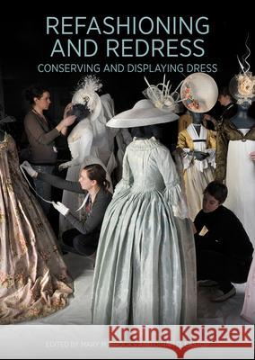 Refashioning and Redress: Conserving and Displaying Dress Mary M. Brooks Dinah D. Eastop 9781606065112