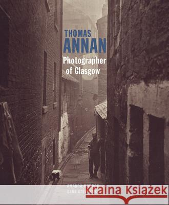 Thomas Annan: Photographer of Glasgow J Paul Getty Museum                      Amanda Maddox Sara Stevenson 9781606065235