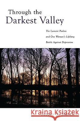 Through the Darkest Valley Teresa S. Smith 9781606085288