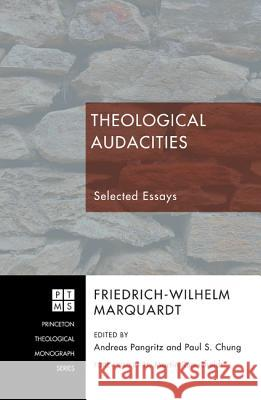 Theological Audacities: Selected Essays Friedrich-Wilhelm Marquardt Andreas Pangritz Paul S. Chung 9781606089439