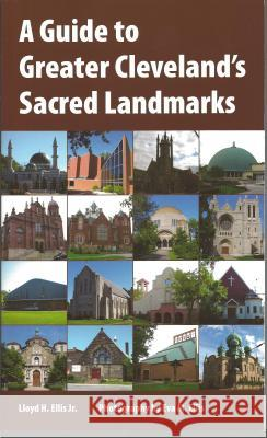 A Guide to Greater Cleveland's Sacred Landmarks Lloyd Ellis 9781606351215