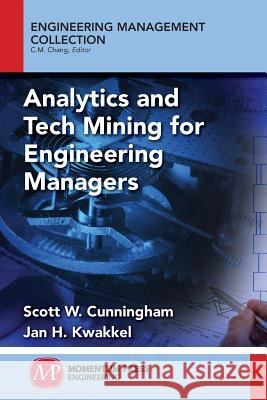 Analytics and Tech Mining for Engineering Managers Scott W. Cunningham Jan H. Kwakkel 9781606505106