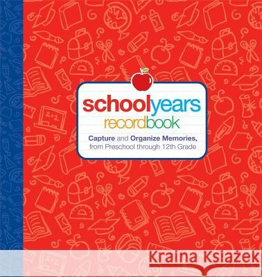 School Years: Record Book: Capture and Organize Memories from Preschool Through 12th Grade Digest Reader's 9781606520369
