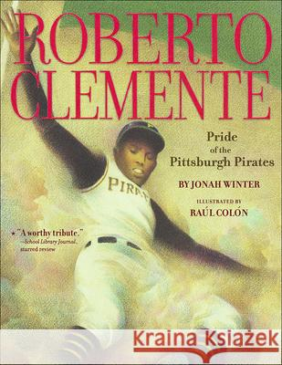 Roberto Clemente: Pride of the Pittsburgh Pirates Jonah Winter Raul Colon 9781606860281