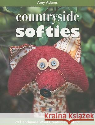 Countryside Softies: 28 Handmade Wood Creatures to Stitch Amy Adams 9781607052159
