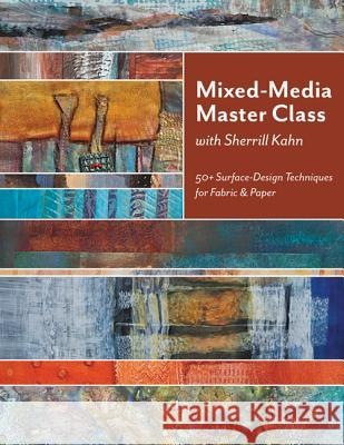 Mixed-Media Master Class with Sherrill Kahn: 50+ Surface-Design Techniques for Fabric & Paper Sherrill Kahn 9781607054238