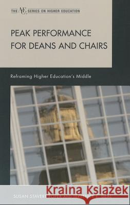 Peak Performance for Deans and Chairs : Reframing Higher Education's Middle Susan Stavert Roper Terrence E. Deal 9781607095378